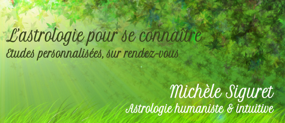 L'astrologie pour se connaître - Etudes personnalisées, sur rendez-vous - Michèle Siguret - Astrologe humaniste et intuitive